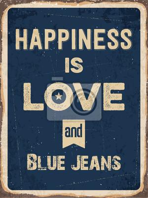 Постер-картина Мотивационный плакат Ретро металлический знак Счастье-это любить и синие джинсыМотивационный плакат<br>Постер на холсте или бумаге. Любого нужного вам размера. В раме или без. Подвес в комплекте. Трехслойная надежная упаковка. Доставим в любую точку России. Вам осталось только повесить картину на стену!<br>