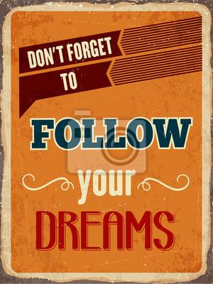 Постер Мотивационный плакат Ретро металлический знак следуйте за своими мечтамиМотивационный плакат<br>Постер на холсте или бумаге. Любого нужного вам размера. В раме или без. Подвес в комплекте. Трехслойная надежная упаковка. Доставим в любую точку России. Вам осталось только повесить картину на стену!<br>