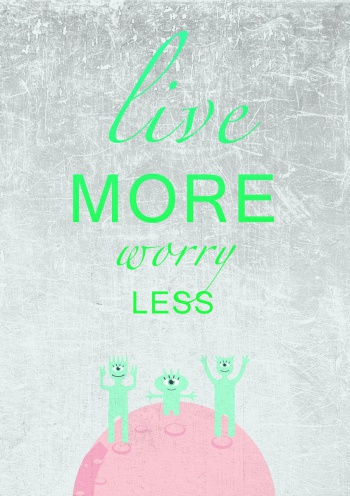 Live more worry less,