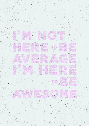 Im not here to be average Im here to be awesome, Мотивационный плакат