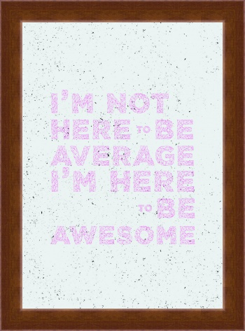 Магнитная картина Im not here to be average Im here to be awesome,