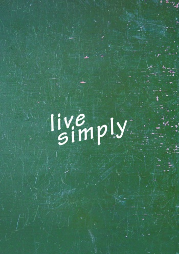 Live simply,