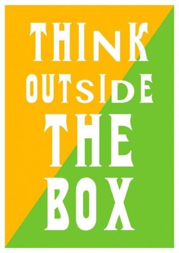 Think outside the box,